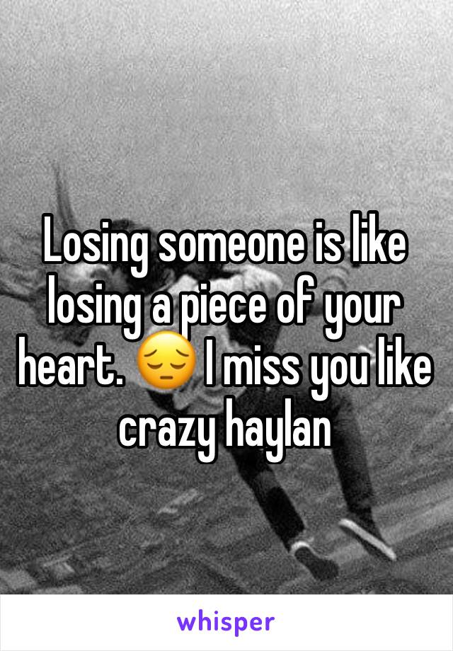 Losing someone is like losing a piece of your heart. 😔 I miss you like crazy haylan
