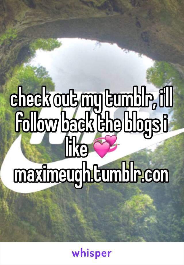 check out my tumblr, i'll follow back the blogs i like 💞 maximeugh.tumblr.con