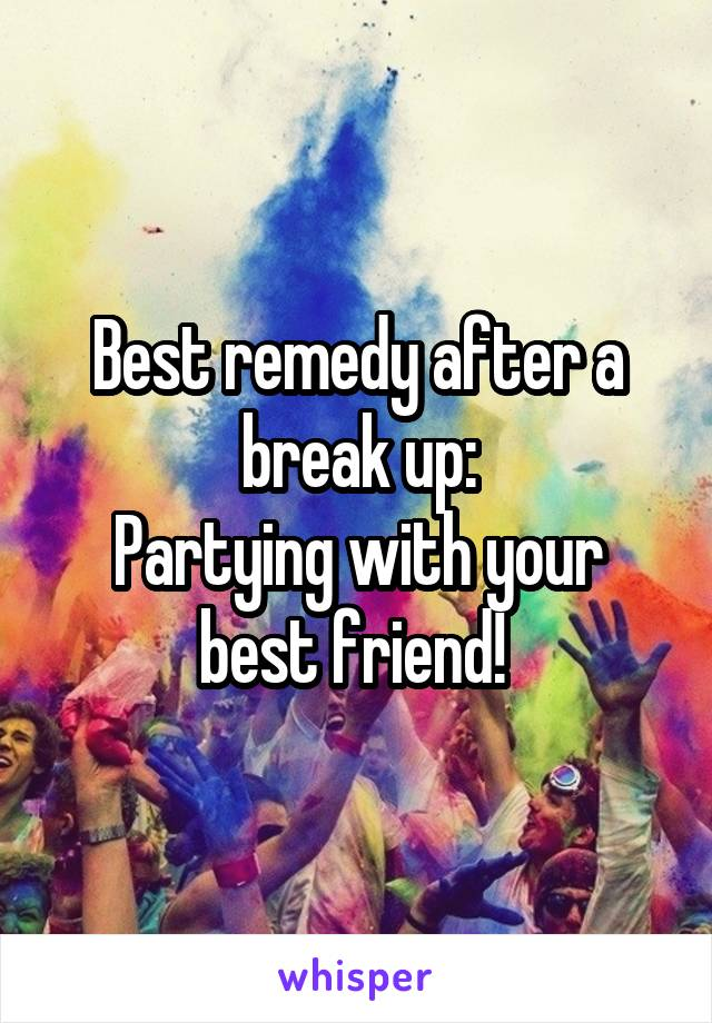 Best remedy after a break up: Partying with your best friend!