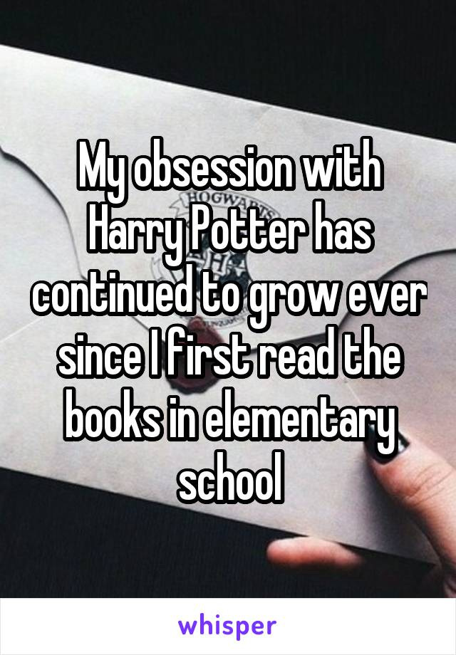 My obsession with Harry Potter has continued to grow ever since I first read the books in elementary school