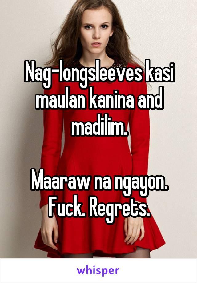 Nag-longsleeves kasi maulan kanina and madilim.  Maaraw na ngayon. Fuck. Regrets.