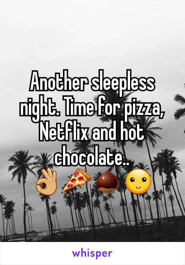 Another sleepless night. Time for pizza, Netflix and hot chocolate.. 👌🍕🌰🙂