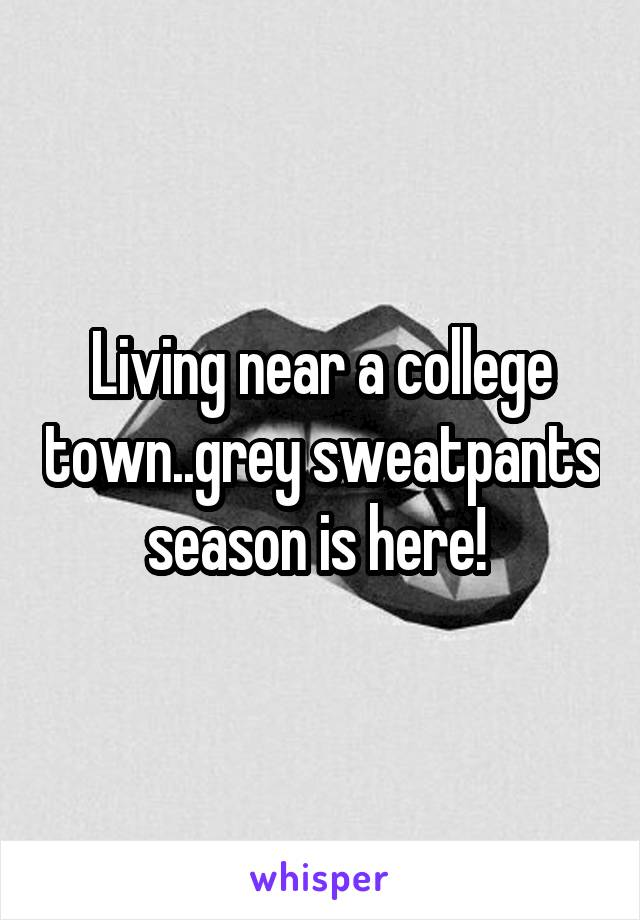 Living near a college town..grey sweatpants season is here!