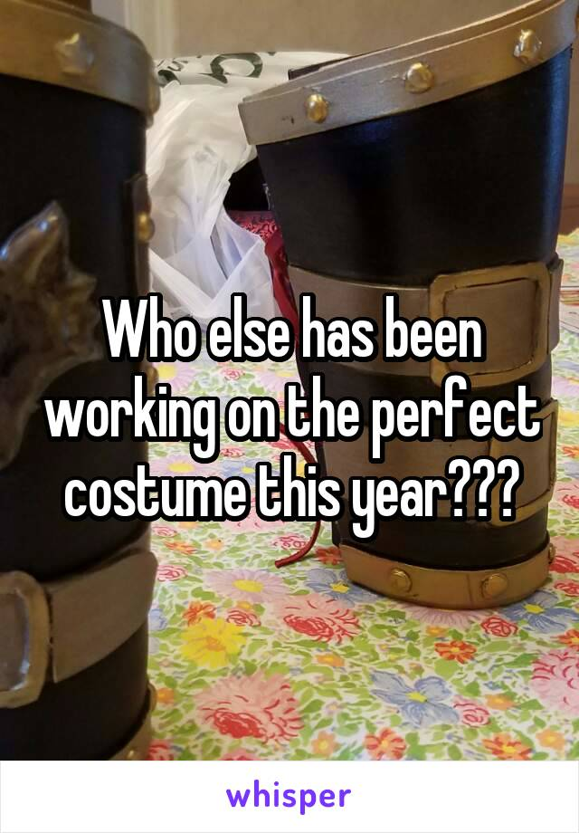 Who else has been working on the perfect costume this year???
