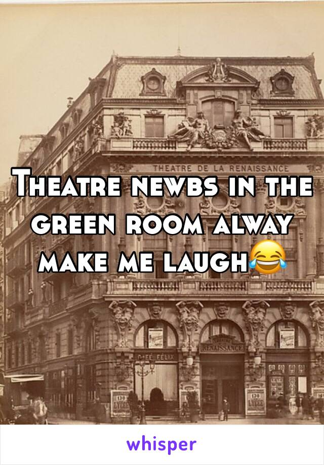 Theatre newbs in the green room alway make me laugh😂
