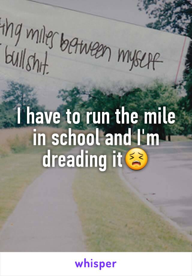 I have to run the mile in school and I'm dreading it😣