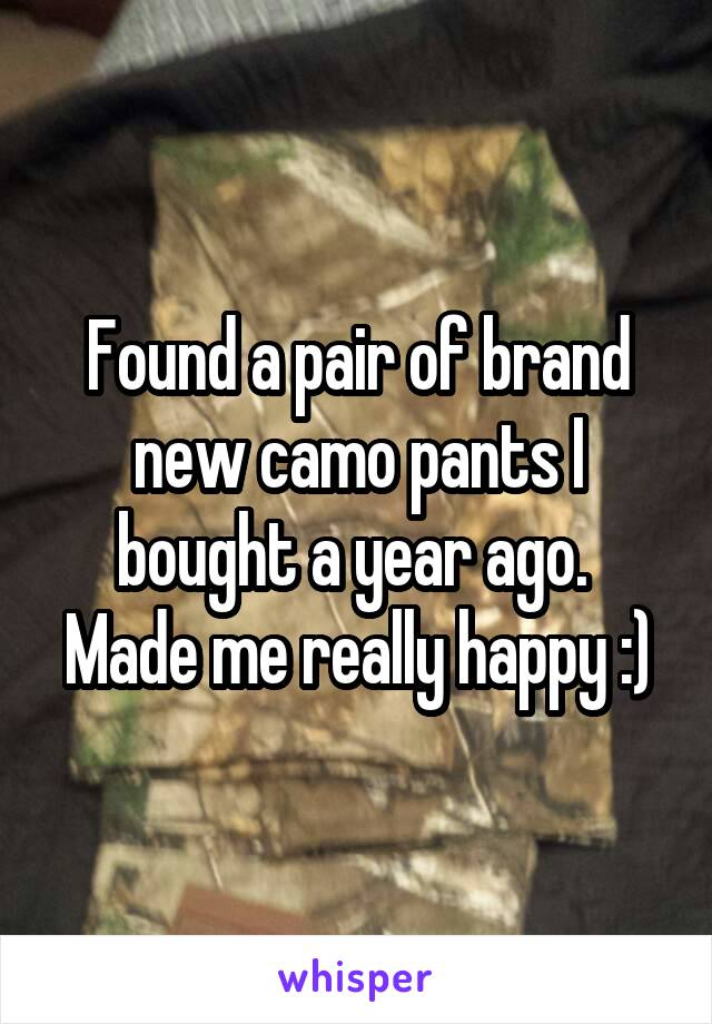 Found a pair of brand new camo pants I bought a year ago.  Made me really happy :)