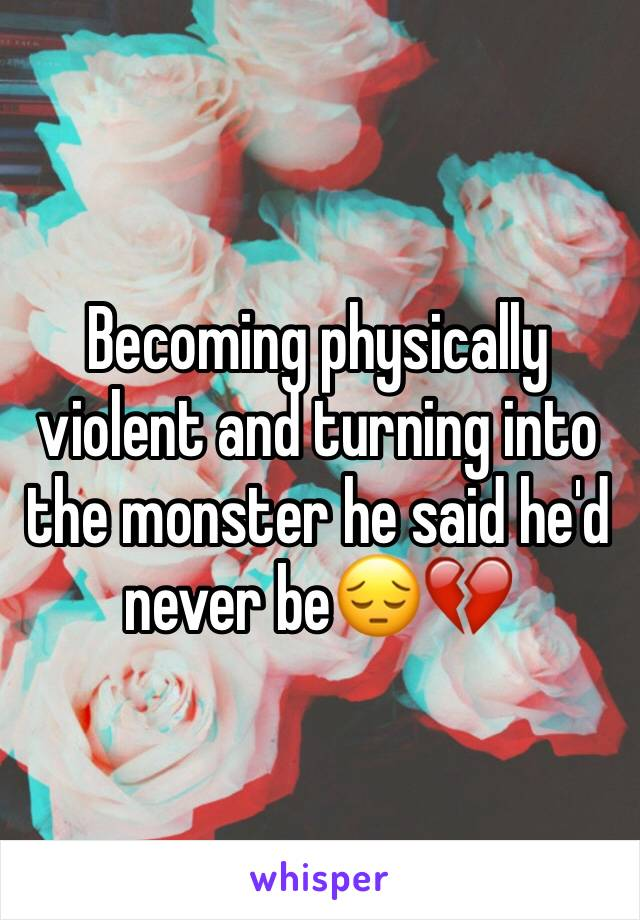 Becoming physically violent and turning into the monster he said he'd never be😔💔