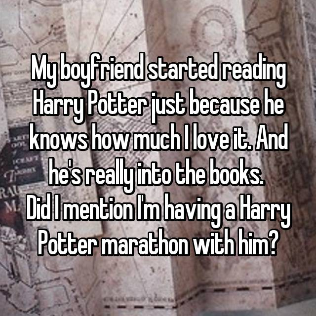 My boyfriend started reading Harry Potter just because he knows how much I love it. And he's really into the books.  Did I mention I'm having a Harry Potter marathon with him?