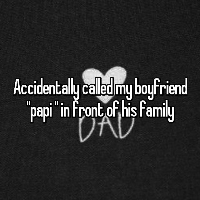 """Accidentally called my boyfriend """"papi """" in front of his family😂😂😂💀"""