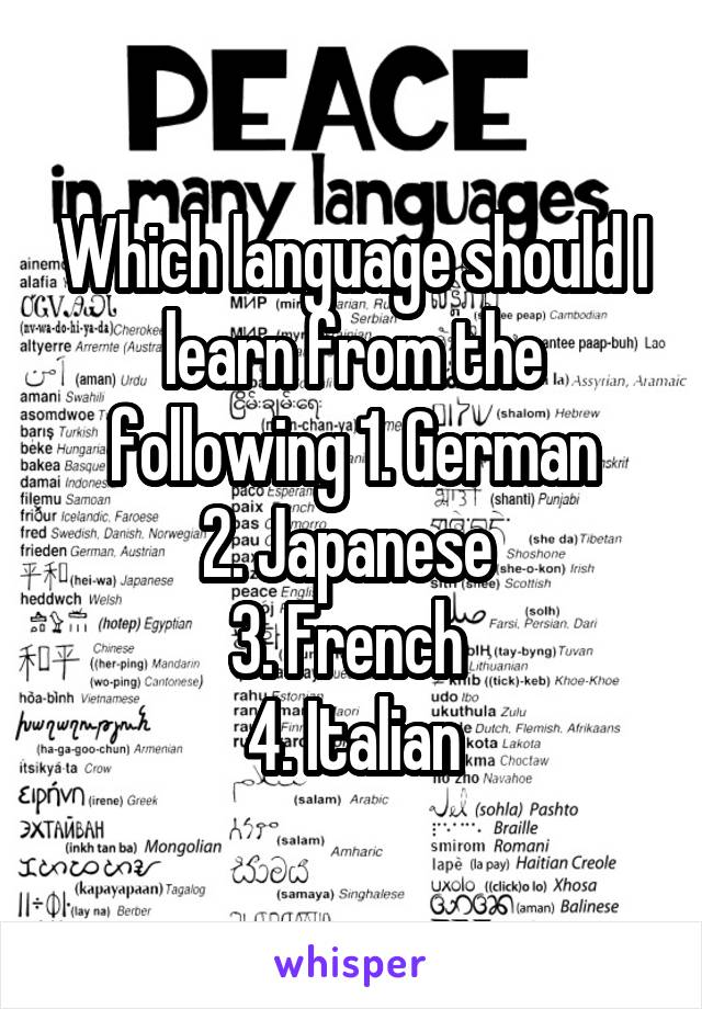 Which language should I learn from the following 1. German 2. Japanese  3. French  4. Italian