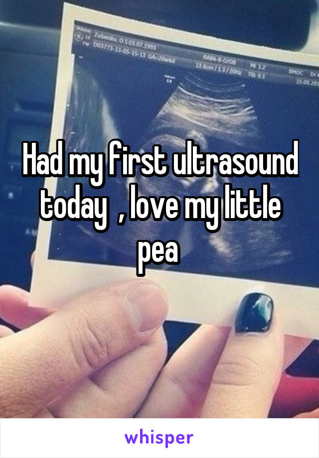 Had my first ultrasound today  , love my little pea