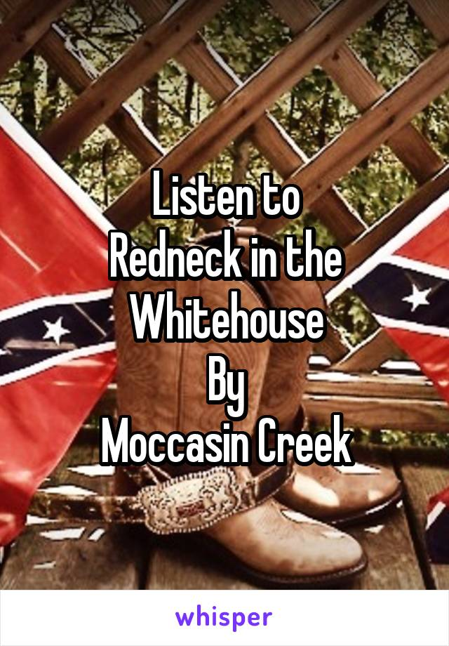 Listen to Redneck in the Whitehouse By Moccasin Creek