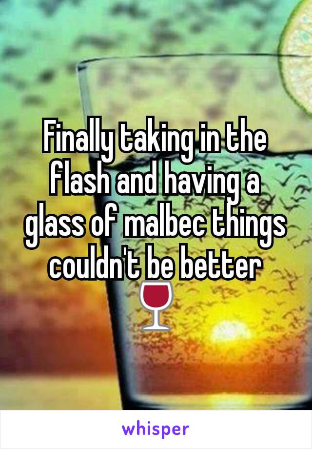 Finally taking in the flash and having a glass of malbec things couldn't be better 🍷