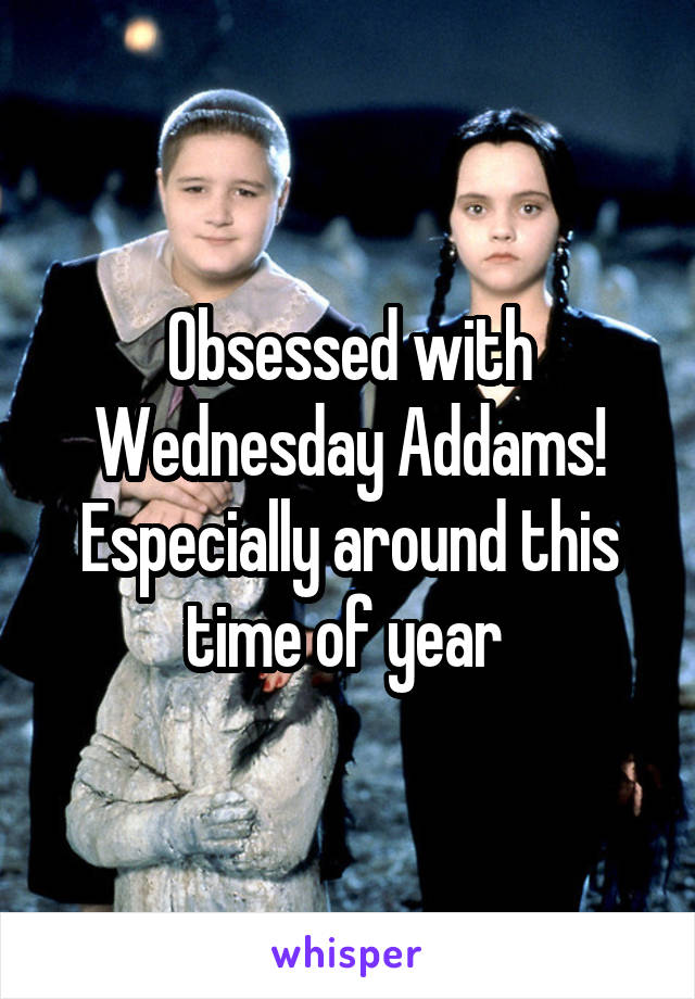 Obsessed with Wednesday Addams! Especially around this time of year