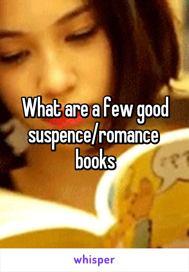 What are a few good suspence/romance  books