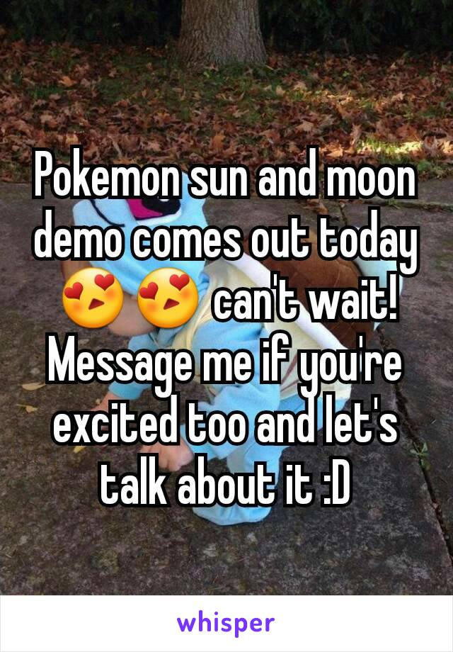 Pokemon sun and moon demo comes out today 😍😍 can't wait! Message me if you're excited too and let's talk about it :D