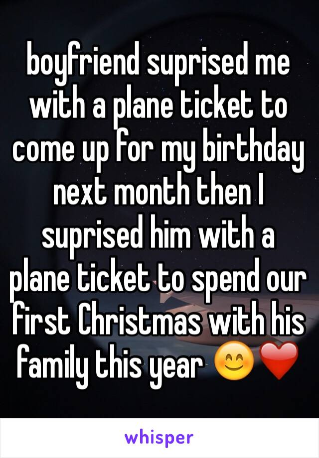 boyfriend suprised me with a plane ticket to come up for my birthday next month then I suprised him with a plane ticket to spend our first Christmas with his family this year 😊❤️