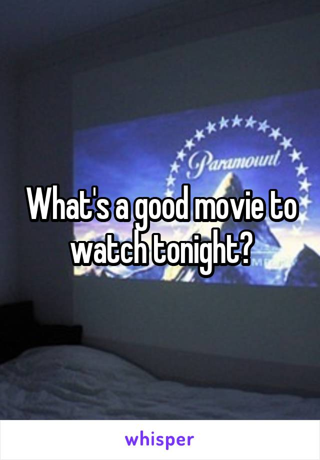 What's a good movie to watch tonight?