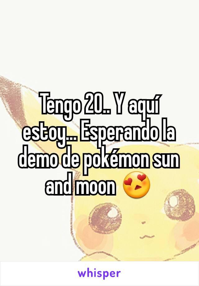 Tengo 20.. Y aquí estoy... Esperando la demo de pokémon sun and moon 😍