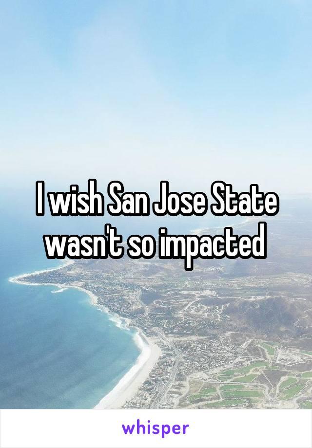 I wish San Jose State wasn't so impacted