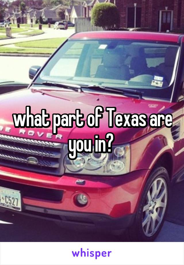 what part of Texas are you in?