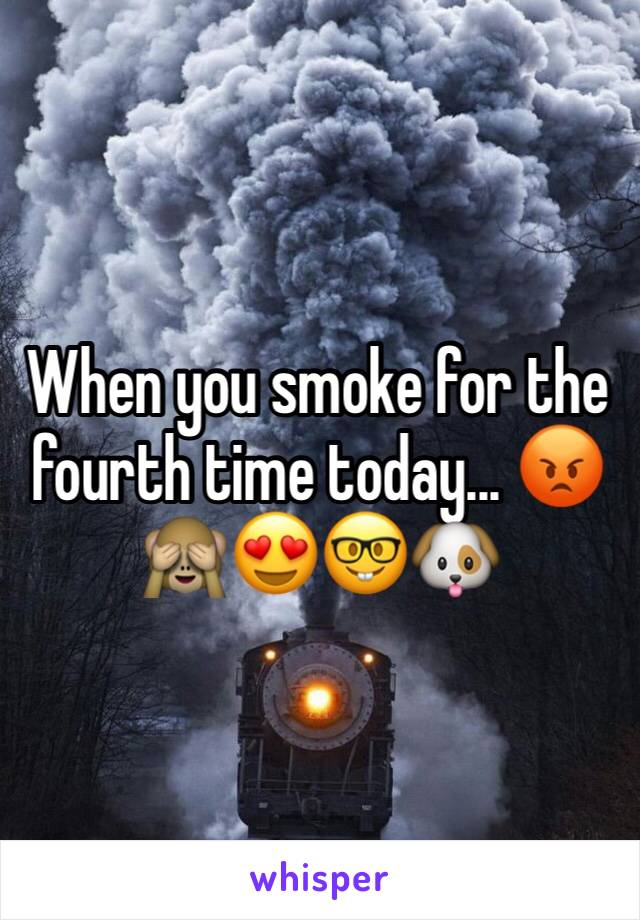 When you smoke for the fourth time today... 😡🙈😍🤓🐶