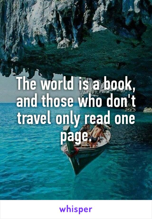The worldis a book, and those who don't travelonly read one page.
