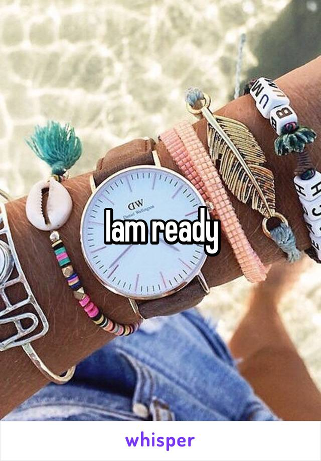 Iam ready