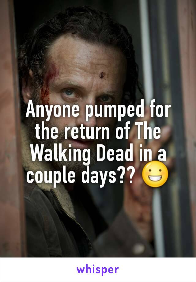 Anyone pumped for the return of The Walking Dead in a couple days?? 😀