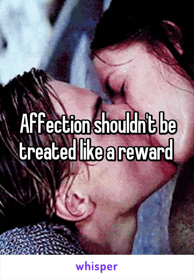 Affection shouldn't be treated like a reward