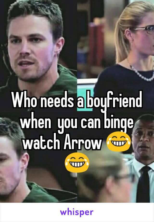 Who needs a boyfriend when  you can binge watch Arrow 😂😂