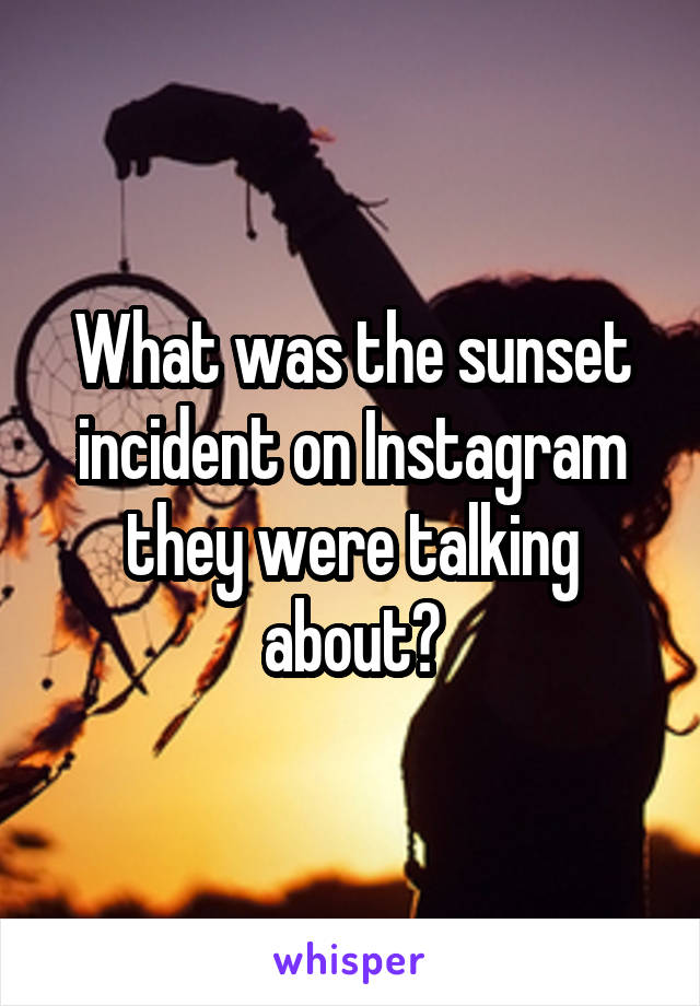 What was the sunset incident on Instagram they were talking about?
