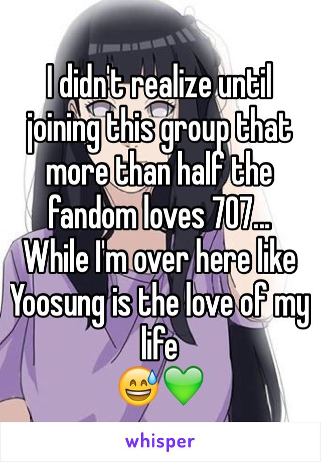 I didn't realize until joining this group that more than half the fandom loves 707... While I'm over here like Yoosung is the love of my life 😅💚