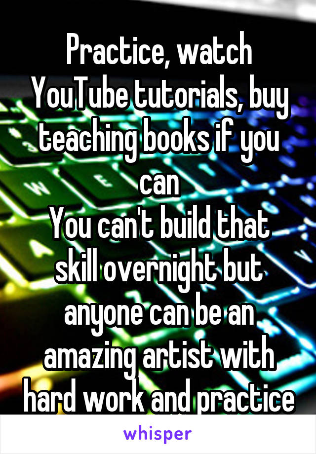 Practice, watch YouTube tutorials, buy teaching books if you can You can't build that skill overnight but anyone can be an amazing artist with hard work and practice