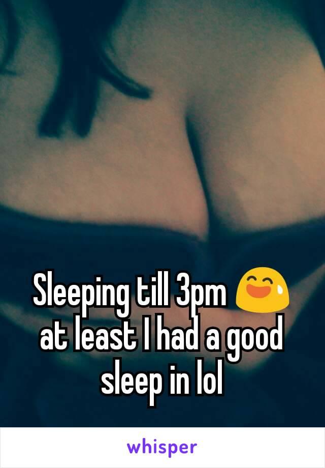 Sleeping till 3pm 😅 at least I had a good sleep in lol