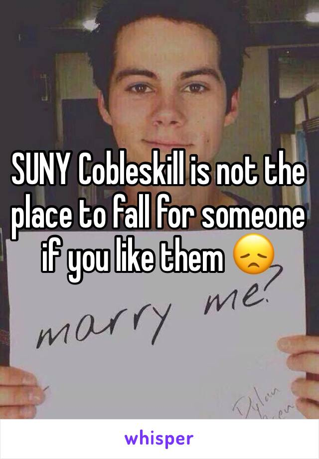SUNY Cobleskill is not the place to fall for someone if you like them 😞