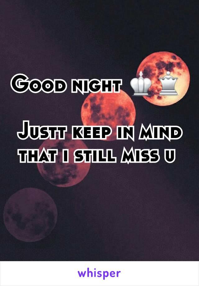 Good night ♔♕   Justt keep in mind that i still miss u