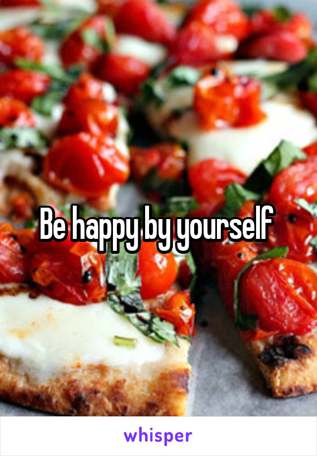 Be happy by yourself
