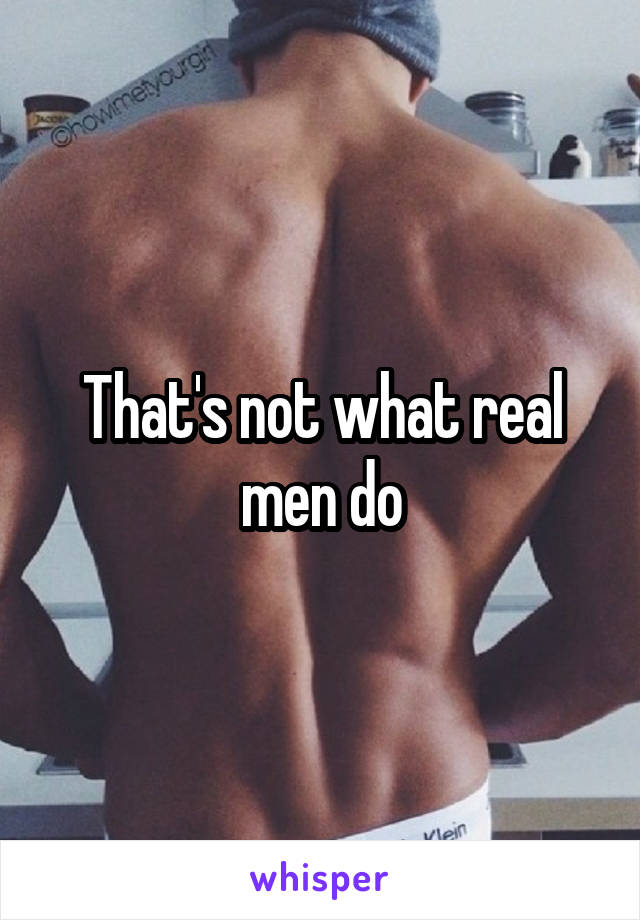 That's not what real men do