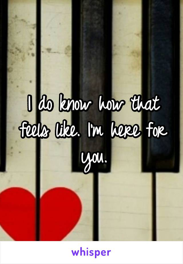 I do know how that feels like. I'm here for you.