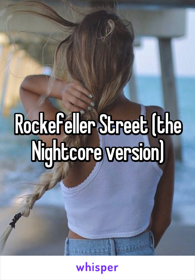 Rockefeller Street (the Nightcore version)