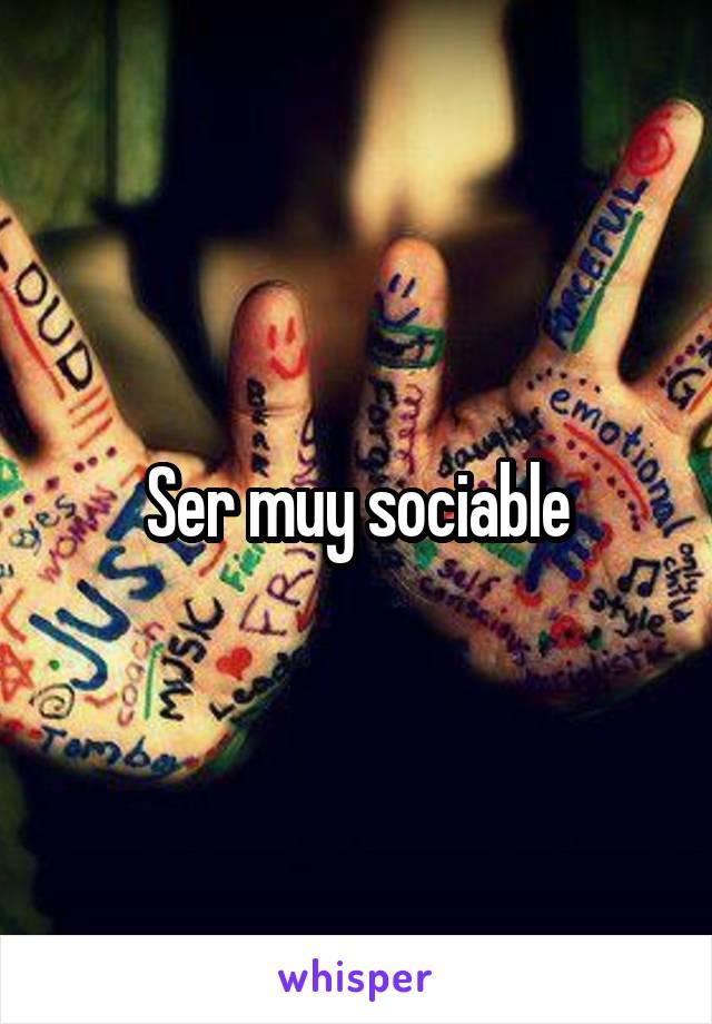 Ser muy sociable