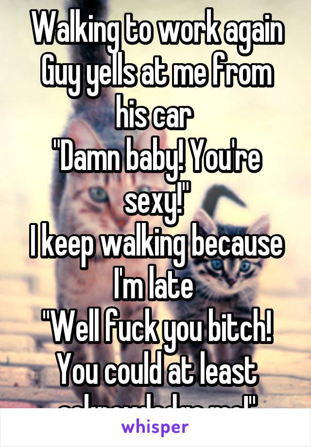 You re a sexy bitch