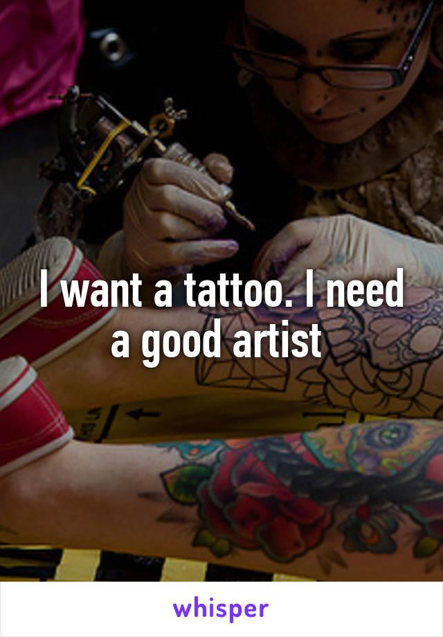 I want a tattoo. I need a good artist