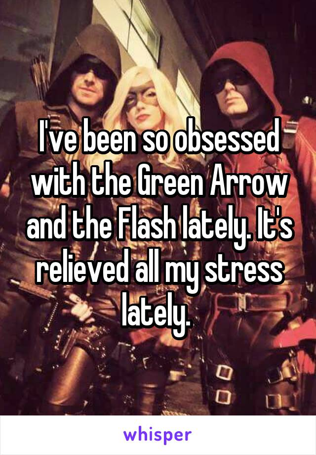 I've been so obsessed with the Green Arrow and the Flash lately. It's relieved all my stress lately.
