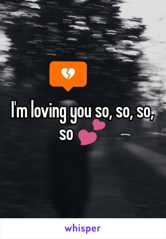 I'm loving you so, so, so, so 💕