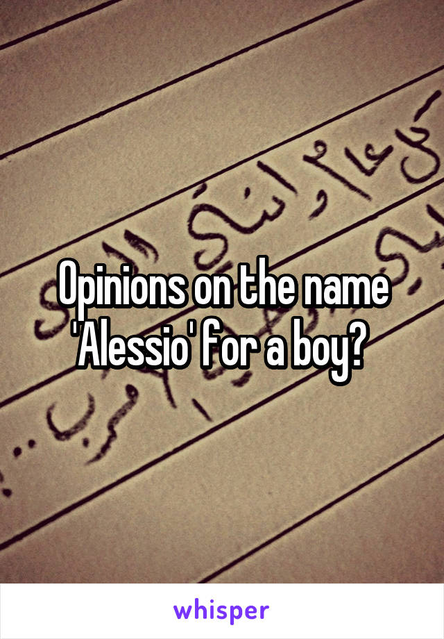 Opinions on the name 'Alessio' for a boy?