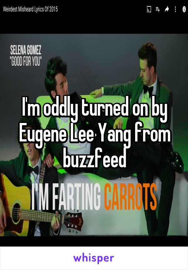 I'm oddly turned on by Eugene Lee Yang from buzzfeed