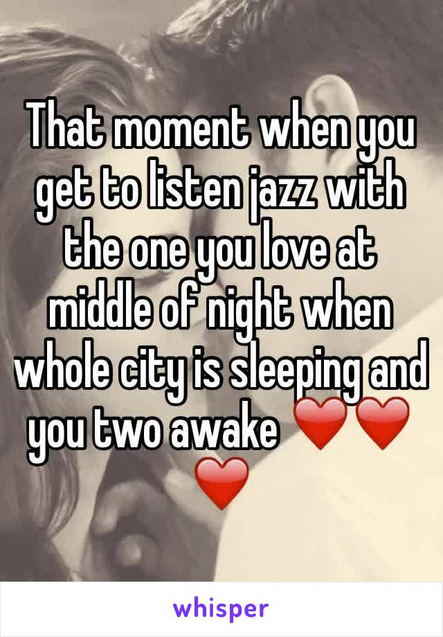 That moment when you get to listen jazz with the one you love at middle of night when whole city is sleeping and you two awake ❤️❤️❤️